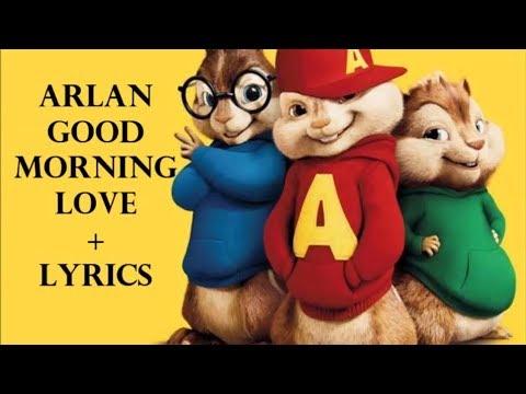 Arlan - Good Morning Love (Chipmunk Version)