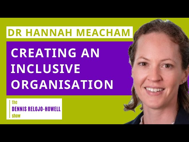 Dr Hannah Meacham: Creating an Inclusive Organisation