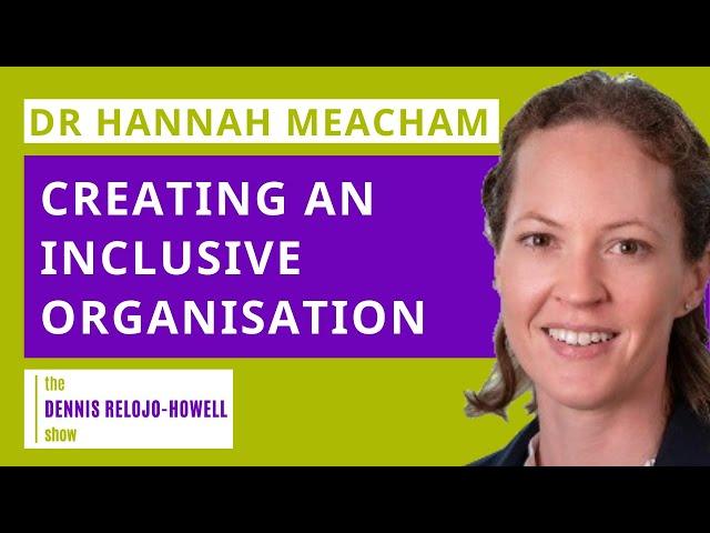 Dr Hannah Meacham: Creating an Inclusive Organisation
