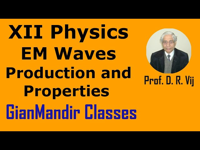 XII Physics | Electromagnetic Waves | Production and Properties of EM Waves by Amrinder Sir