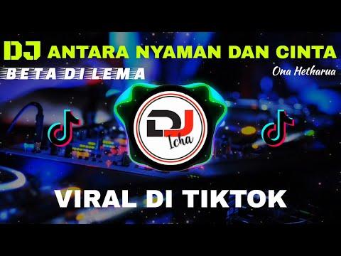 DJ ANTARA NYAMAN DAN CINTA - ONA HETHARUA | REMIX TERBRAU FULL BASS 2020