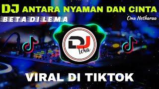 Download lagu DJ ANTARA NYAMAN DAN CINTA - ONA HETHARUA | REMIX TERBRAU FULL BASS 2020