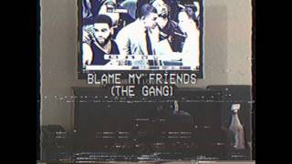 Blame My Friends (The Gang) Prd John. G thumbnail