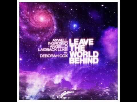Axwell, Ingrosso, Angello, Laidback Luke ft Deborah Cox Leave The World Behind Original Mix