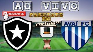 BOTAFOGO X AVAÍ - AO VIVO [NARRAÇÃO + PARCIAIS DO CARTOLA FC]