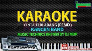 KARAOKE DJ CINTA TERLARANG MIX (Kangen Band) REMIX X KN7000 FULL HD QUALITY DJ MDR DIAZ 2018
