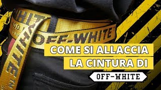 COME ALLACCIARE LA CINTURA OFF-WHITE! [TUTORIAL]