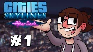 Cities: Skylines After Dark - Pre-Release Gameplay! - Ep. #1