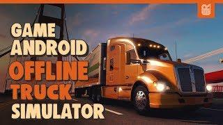 5 Game Android Truck Simulator Offline Terbaik 2018