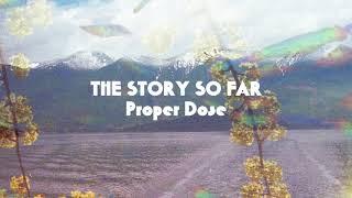 """The Story So Far """"Proper Dose"""""""