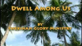 Dwell Among Us -Shekinah Glory Ministry