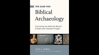 """A Look at """"The Case for Biblical Archaeology"""" by Currid"""