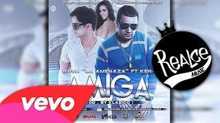 Amiga - Nova La Amenaza Ft Ken-Y (Original) ►NEW ® Reggaeton 2014 ◄