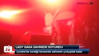 Lady Gaga sahnede çırılçıplak kaldı