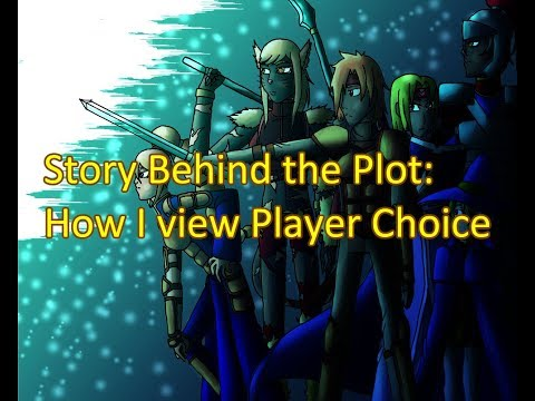 Story Behind the Plot: Rambling About Player Choice |