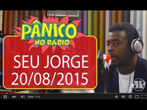 Seu Jorge - Pânico - 20/08/15
