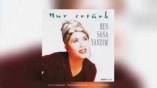 Nur Ertürk - Ben Sana Yandım - Audio - Esen Müzik