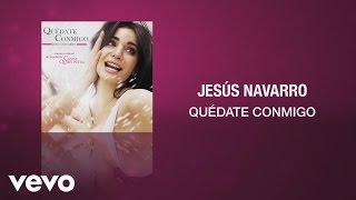 Jesús navarro - quédate conmigo