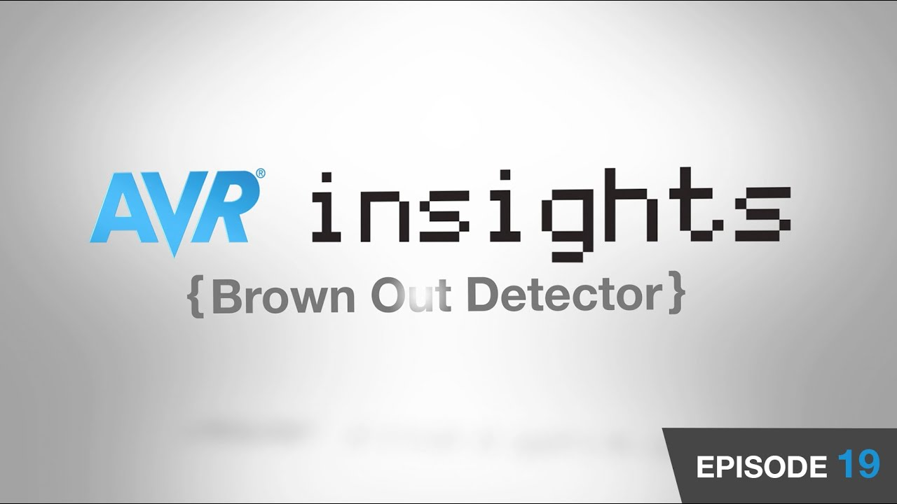 AVR® Insights - Episode 19 - Brown Out Detector