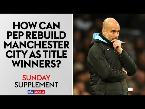 How Can Guardiola Rebuild Man City? | Sunday Supplement | Full Show
