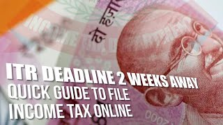 ITR deadline 2 weeks away | Quick guide to file income tax online