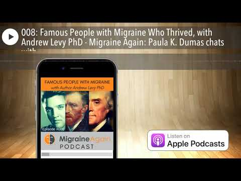 008: Famous People with Migraine Who Thrived, with Andrew Levy PhD - Migraine Again: Paula K. D