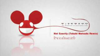Not Exactly (Takaki Matsuda Remix) - Deadmau5