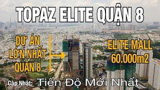 Topaz Elite Quận 8 | Cập Nhật Tiến Độ Dự Án Topaz Elite