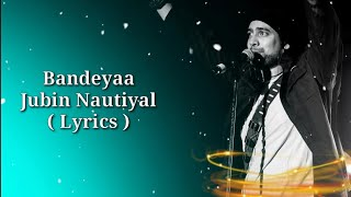 Bandeyaa Lyrics   Jazbaa   Jubin Nautiyal   Sanjay Gupta, Amjad Nadeem   Aishwarya Rai B, Irrfan K