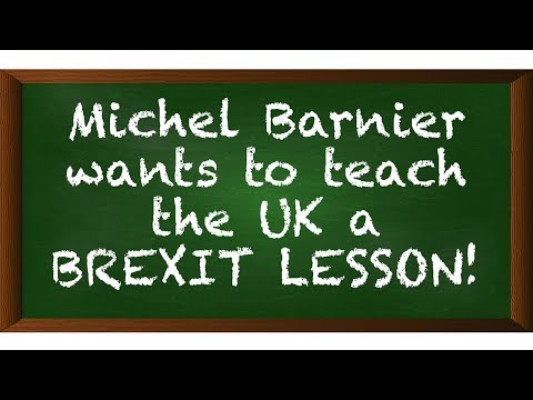 Brexit - Michel Barnier Says He'll Teach the British What Leaving the EU Means