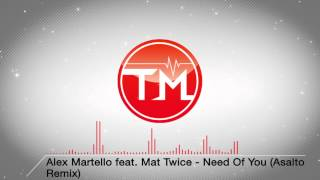 Alex Martello feat. Mat Twice - Need Of You (Asalto Remix)