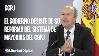 El Gobierno desiste de su reforma del sistema de mayorías del CGPJ
