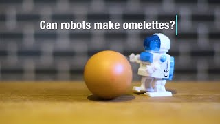 Can robots make omelettes?