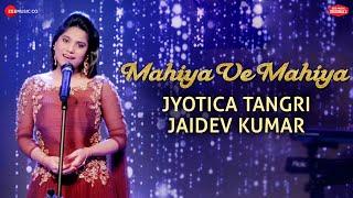 Gambar cover Mahiya Ve Mahiya | #ZeeMusicOriginals | Jyotica Tangri | Jaidev Kumar