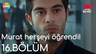 Aşk Laftan Anlamaz 16.Bölüm | Murat herşeyi öğrendi!