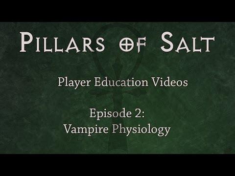 Vampire Physiology (Pillars of Salt Player Education Video #2)