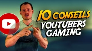 10 CONSEILS pour les YOUTUBERS GAMING