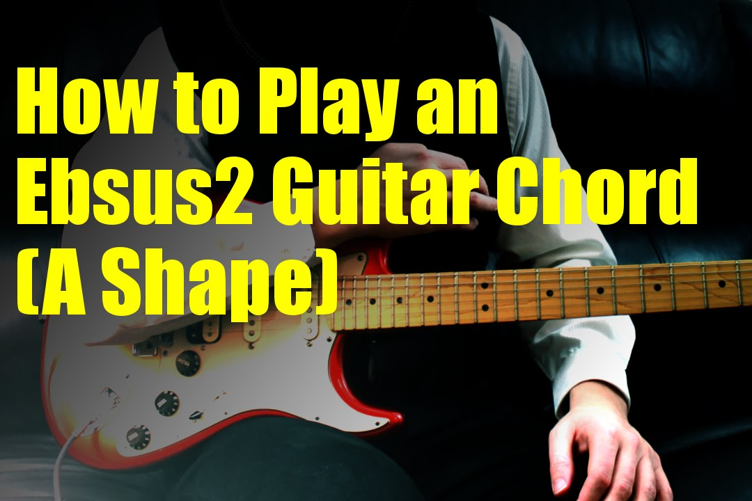 How to Play an Ebsus2 Guitar Chord (A Shape) - YouTube