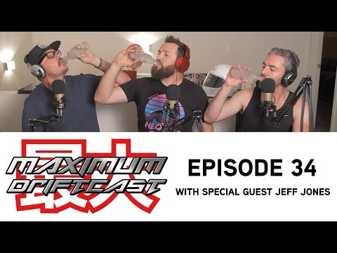 34 - MAXIMUM Driftcast: Keeping Up With the Joneses (with special guest Jeff Jones)