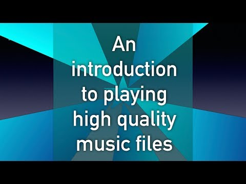 An introduction to playing high quality music files