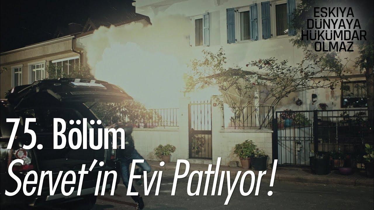 Servet'in evi patlıyor! - Eşkıya Dünyaya Hükümdar Olmaz 75. Bölüm