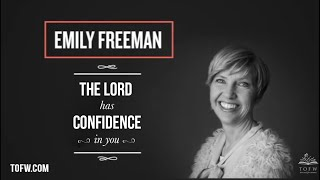 EMILY FREEMAN: The Lord Has Confidence in You