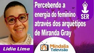 Percebendo a energia do feminino através dos arquétipos de Miranda Gray por Lidia Lima thumbnail