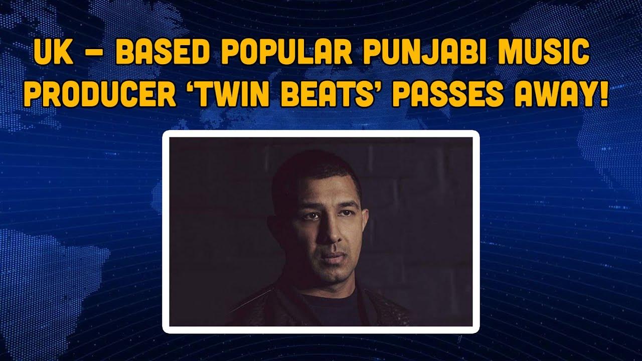 Download UK - Based Popular Punjabi Music Producer 'Twin Beats' Passes Away!