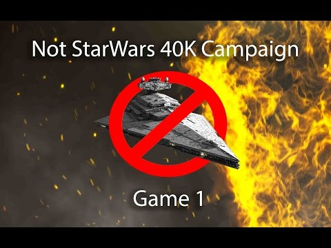 40K  Campaign: Not Star Wars  Game 1 [CGN]