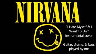 Nirvana - I Hate Myself And I Want To Die (instrumental cover)
