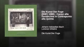 Die Kunst Der Fuge (BWV 1080) : Canon alla Duodecima in Contrapunto alla Quinta