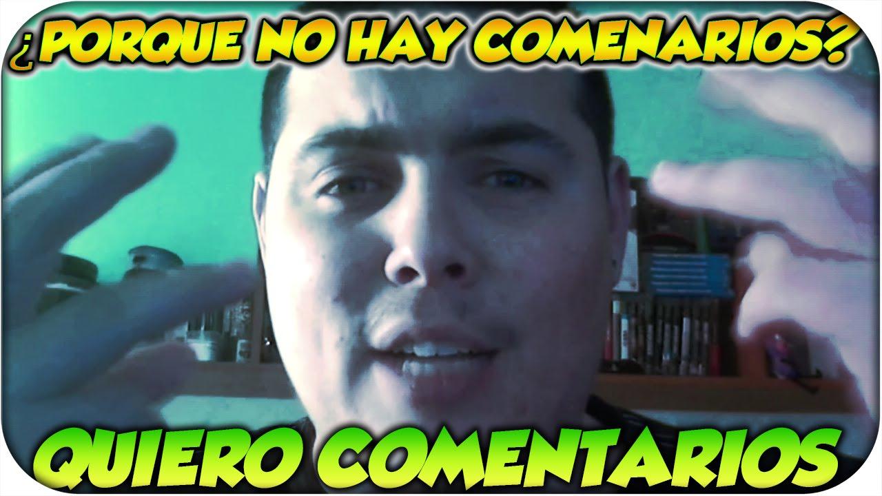 2f175702b PORQUE NO HAY COMENTARIOS  QUIERO COMENTARIOS - YouTube