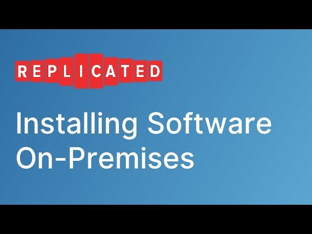 Installing cloud-native software on-prem | Replicated Enterprise Demo