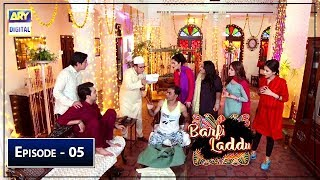 Barfi Laddu | Episode 5 | 27th June 2019 | ARY Digital Drama
